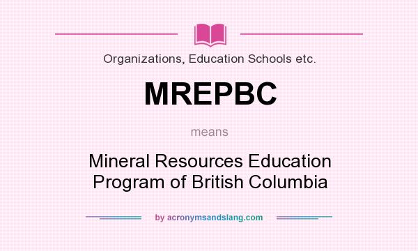 What does MREPBC mean? It stands for Mineral Resources Education Program of British Columbia