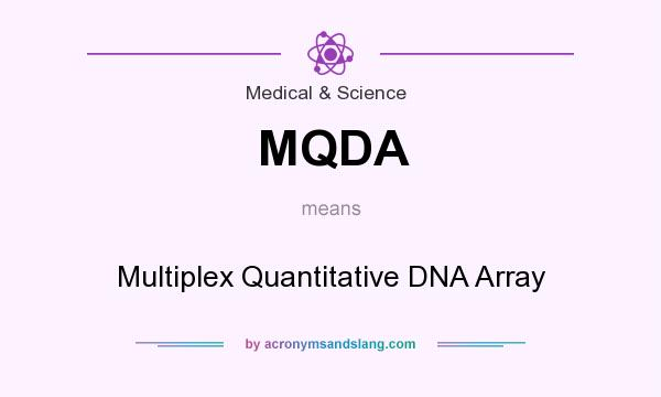 What does MQDA mean? It stands for Multiplex Quantitative DNA Array