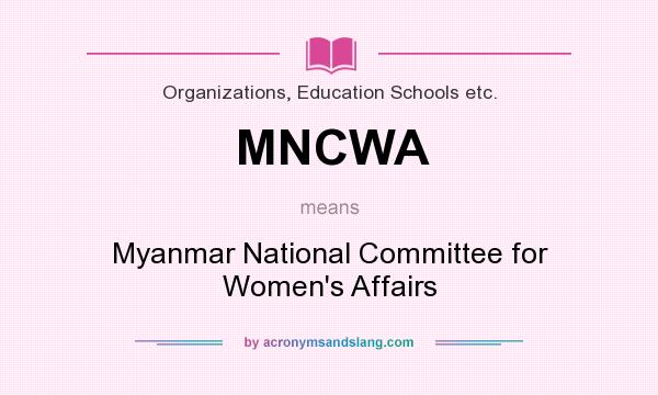 What does MNCWA mean? It stands for Myanmar National Committee for Women`s Affairs