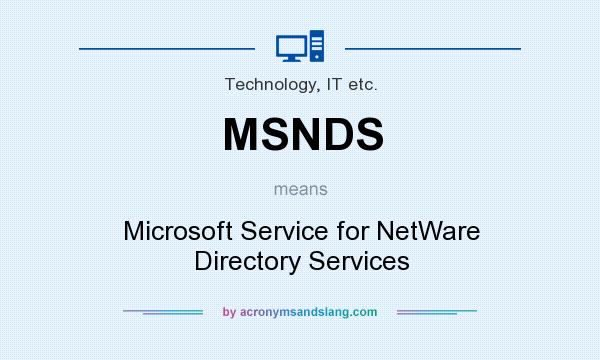 What does MSNDS mean? It stands for Microsoft Service for NetWare Directory Services