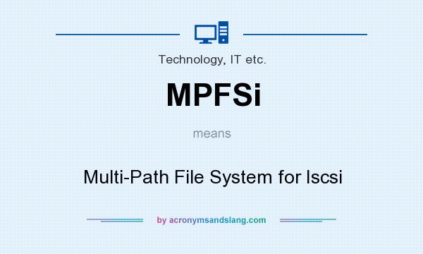 What does MPFSi mean? It stands for Multi-Path File System for Iscsi