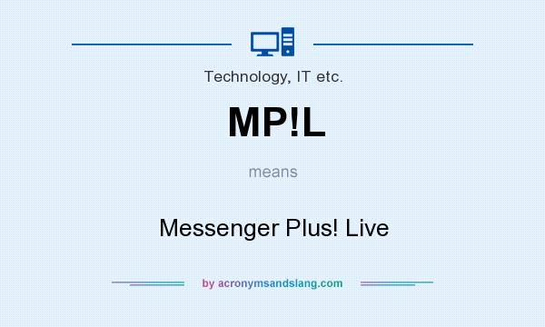 What does MP!L mean? It stands for Messenger Plus! Live