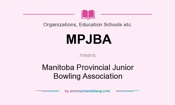 What does MPJBA mean? It stands for Manitoba Provincial Junior Bowling Association