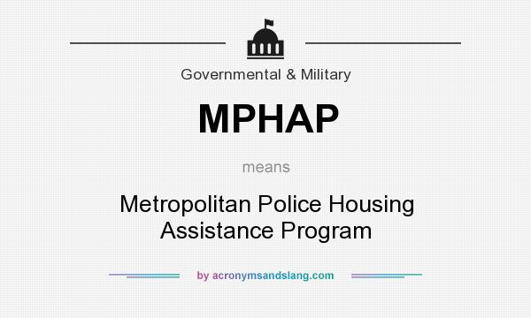 What does MPHAP mean? It stands for Metropolitan Police Housing Assistance Program