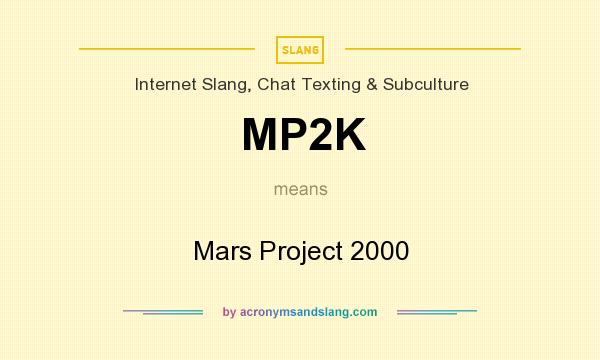 What does MP2K mean? It stands for Mars Project 2000
