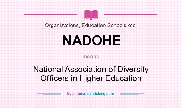 What does NADOHE mean? It stands for National Association of Diversity Officers in Higher Education