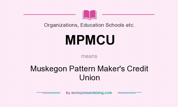 What does MPMCU mean? It stands for Muskegon Pattern Maker`s Credit Union