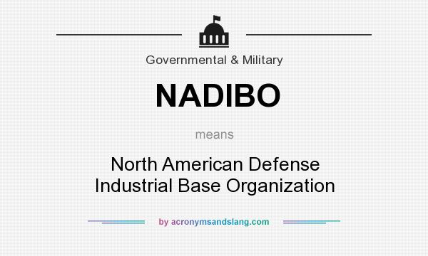 What does NADIBO mean? It stands for North American Defense Industrial Base Organization