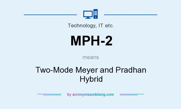What does MPH-2 mean? It stands for Two-Mode Meyer and Pradhan Hybrid