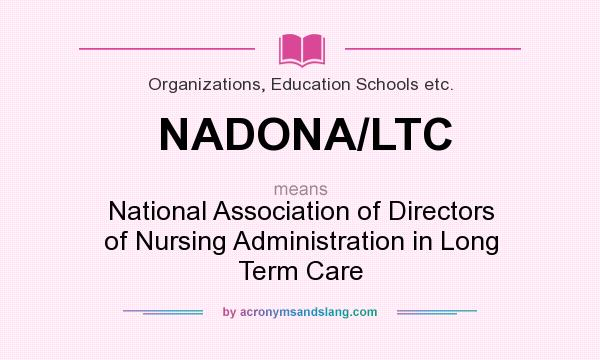 What does NADONA/LTC mean? It stands for National Association of Directors of Nursing Administration in Long Term Care