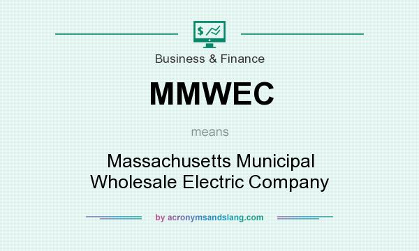 What does MMWEC mean? It stands for Massachusetts Municipal Wholesale Electric Company