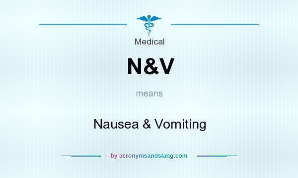 What does N&V mean? It stands for Nausea & Vomiting