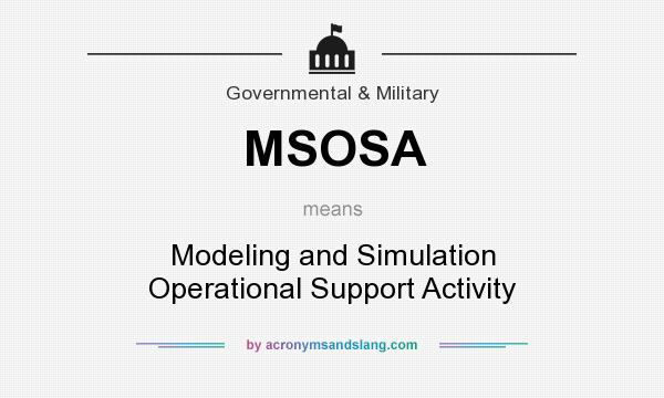 What does MSOSA mean? It stands for Modeling and Simulation Operational Support Activity