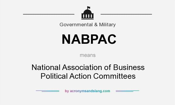 What does NABPAC mean? It stands for National Association of Business Political Action Committees