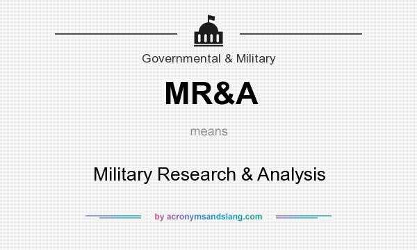 What does MR&A mean? It stands for Military Research & Analysis