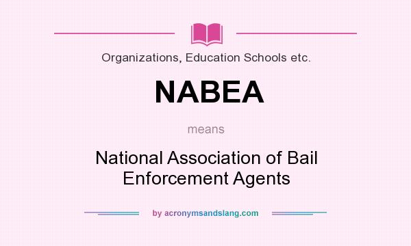 What does NABEA mean? It stands for National Association of Bail Enforcement Agents