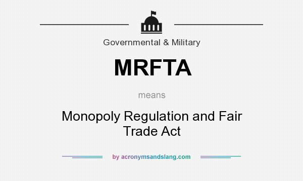 What does MRFTA mean? It stands for Monopoly Regulation and Fair Trade Act