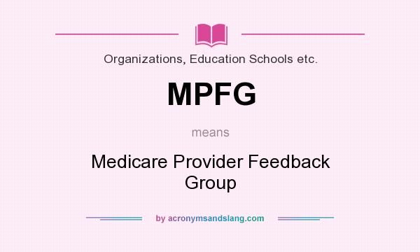 What does MPFG mean? It stands for Medicare Provider Feedback Group