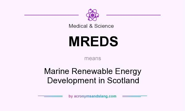 What does MREDS mean? It stands for Marine Renewable Energy Development in Scotland