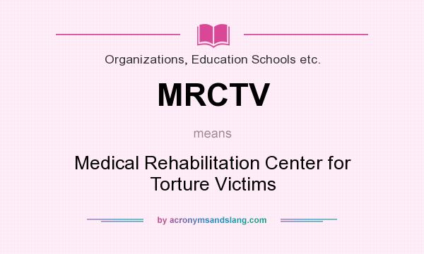 What does MRCTV mean? It stands for Medical Rehabilitation Center for Torture Victims