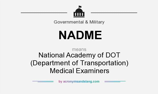What does NADME mean? It stands for National Academy of DOT (Department of Transportation) Medical Examiners
