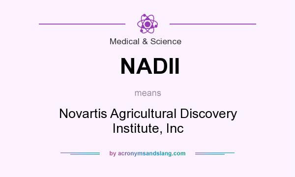 What does NADII mean? It stands for Novartis Agricultural Discovery Institute, Inc