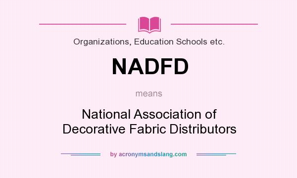 What does NADFD mean? It stands for National Association of Decorative Fabric Distributors