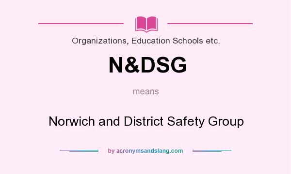 What does N&DSG mean? It stands for Norwich and District Safety Group