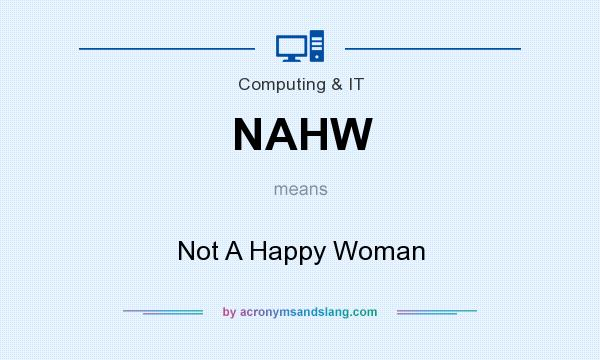 What does NAHW mean? It stands for Not A Happy Woman
