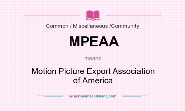 What does MPEAA mean? It stands for Motion Picture Export Association of America