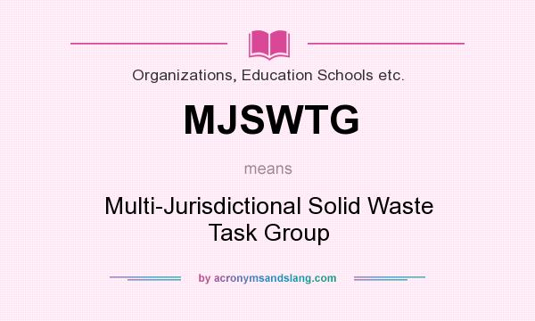 What does MJSWTG mean? It stands for Multi-Jurisdictional Solid Waste Task Group