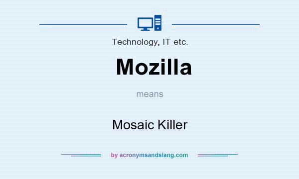 What does Mozilla mean? It stands for Mosaic Killer