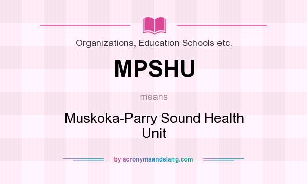 What does MPSHU mean? It stands for Muskoka-Parry Sound Health Unit