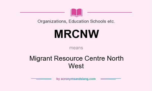 What does MRCNW mean? It stands for Migrant Resource Centre North West