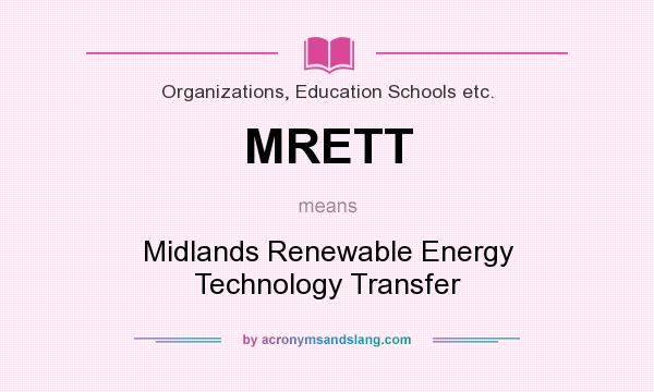 What does MRETT mean? It stands for Midlands Renewable Energy Technology Transfer