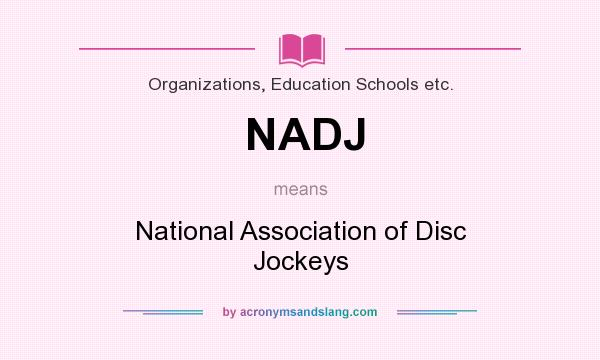 What does NADJ mean? It stands for National Association of Disc Jockeys