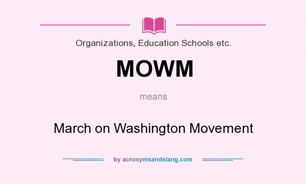 What does MOWM mean? It stands for March on Washington Movement