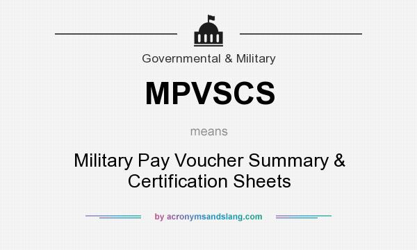 What does MPVSCS mean? It stands for Military Pay Voucher Summary & Certification Sheets