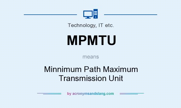What does MPMTU mean? It stands for Minnimum Path Maximum Transmission Unit