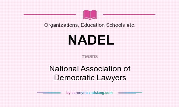 What does NADEL mean? It stands for National Association of Democratic Lawyers