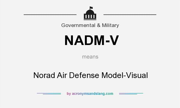 What does NADM-V mean? It stands for Norad Air Defense Model-Visual