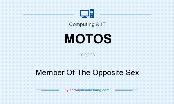 What does MOTOS mean? It stands for Member Of The Opposite Sex
