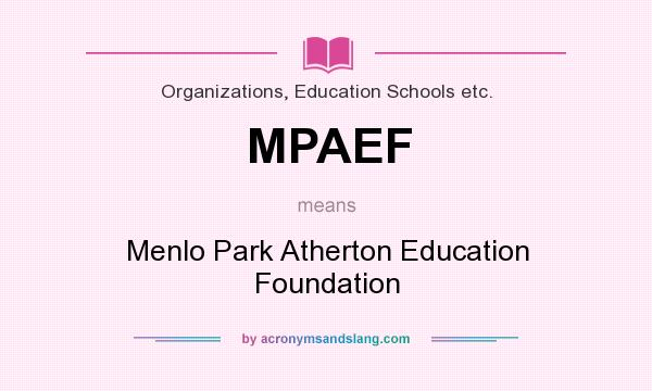 What does MPAEF mean? It stands for Menlo Park Atherton Education Foundation