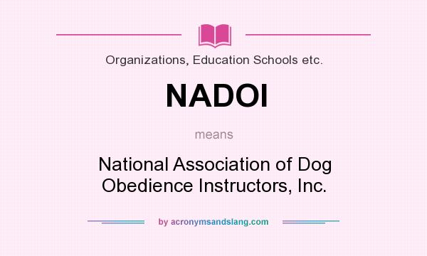 What does NADOI mean? It stands for National Association of Dog Obedience Instructors, Inc.