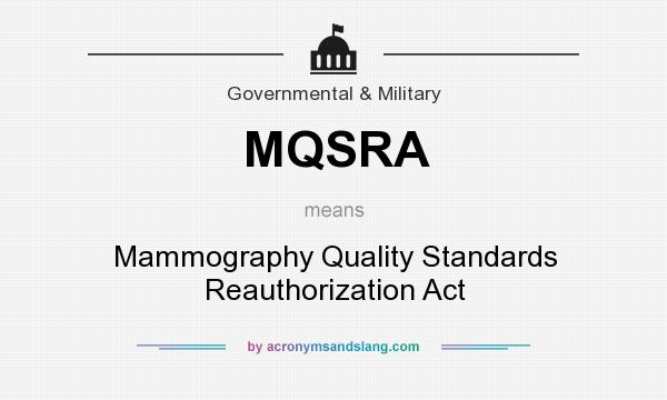 What does MQSRA mean? It stands for Mammography Quality Standards Reauthorization Act