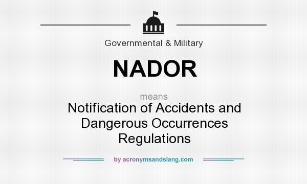 What does NADOR mean? It stands for Notification of Accidents and Dangerous Occurrences Regulations