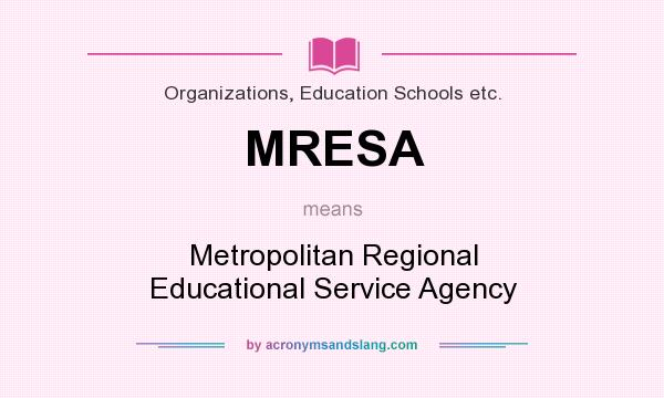 What does MRESA mean? It stands for Metropolitan Regional Educational Service Agency