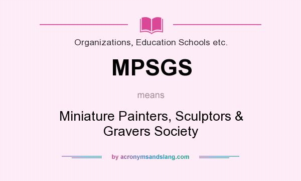 What does MPSGS mean? It stands for Miniature Painters, Sculptors & Gravers Society
