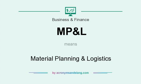 What does MP&L mean? It stands for Material Planning & Logistics