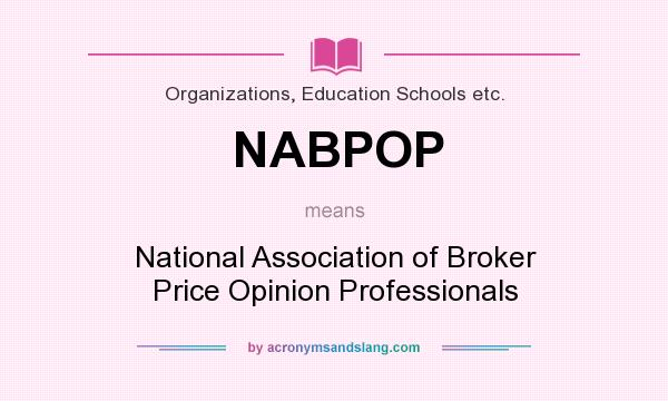 What does NABPOP mean? It stands for National Association of Broker Price Opinion Professionals